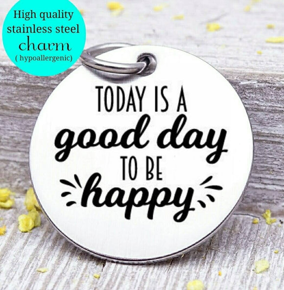 It's a good day to be happy, be Happ, happy charm, Happiness charm, Steel charm 20mm very high quality..Perfect for DIY projects