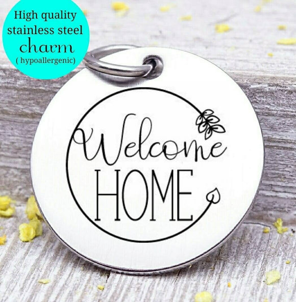 Welcome home, welcome home charm, home, home charm, Steel charm 20mm very high quality..Perfect for DIY projects