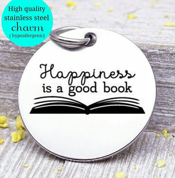Happiness is a good book, Book, love to read, read charm, Steel charm 20mm very high quality..Perfect for DIY projects