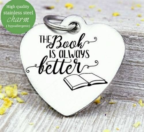 The Book is always better, Book, love to read, read charm, Steel charm 20mm very high quality..Perfect for DIY projects