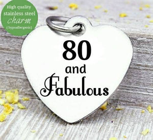 80 and Fabulous, 80 and Fabulous charm, 80th birthday, steel charm 20mm very high quality..Perfect for jewery making and other DIY projects