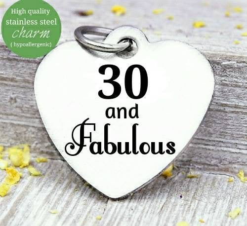 30 and Fabulous, 30 and Fabulous charm, 30th birthday, steel charm 20mm very high quality..Perfect for jewery making and other DIY projects