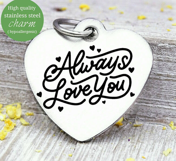 Always love you, love you, love, love charm, Steel charm 20mm very high quality..Perfect for DIY projects