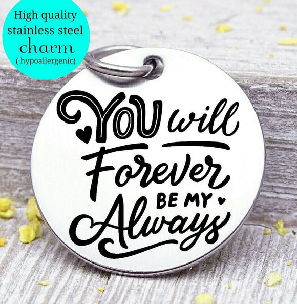 You will forever be my always, love you, love, love charm, Steel charm 20mm very high quality..Perfect for DIY projects