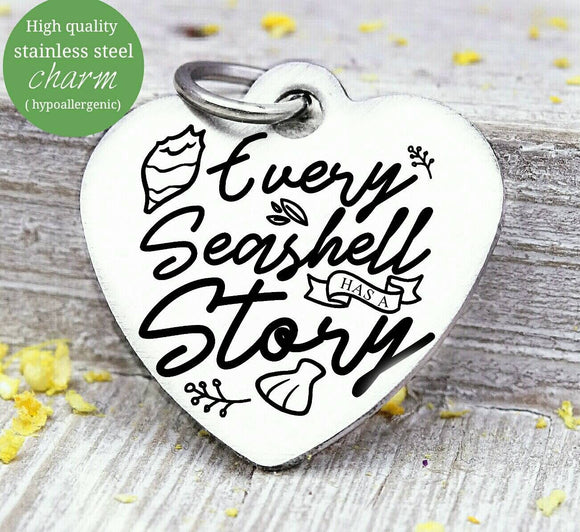 Every seashell has a story, seashell, story, seashell charm, Steel charm 20mm very high quality..Perfect for DIY projects
