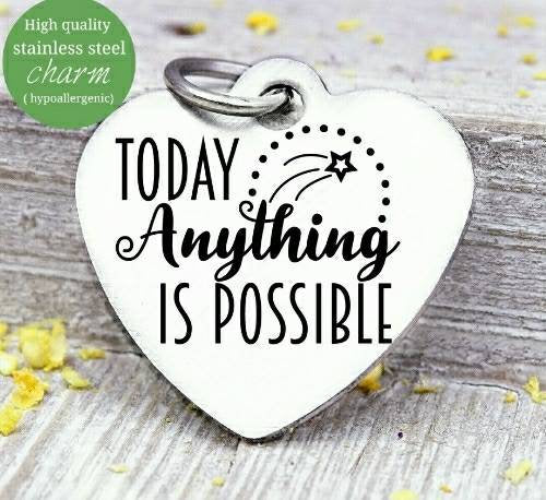 Today anything is possible, anything possible, amazing, inspirational charm, Steel charm 20mm very high quality..Perfect for DIY projects