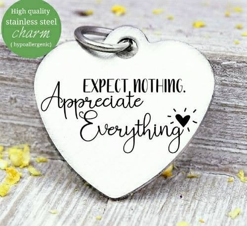 Expect nothing, appreciate everything , appreciation , gratitude charm, Steel charm 20mm very high quality..Perfect for DIY projects