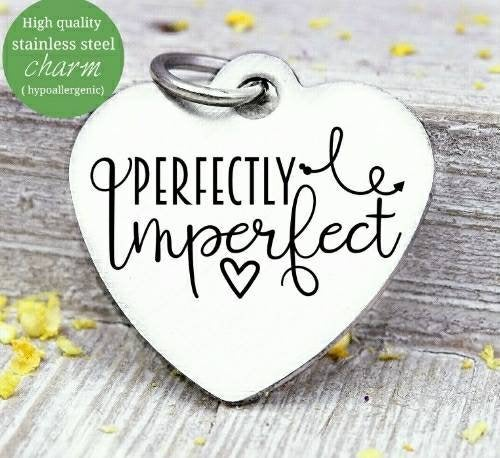 Perfectly imperfect, perfectly imperfect charm, Steel charm 20mm very high quality..Perfect for DIY projects