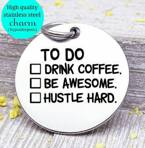 Coffee, to do list, drink coffee, be awesome, coffee charm, l love coffee, Steel charm 20mm very high quality..Perfect for DIY projects