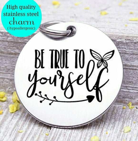 Be true to yourself, be true to you, self care, self love, love yourself charm. Steel charm 20mm very high quality..Perfect for DIY projects