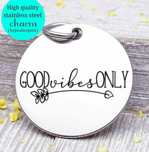 Good vibes only, good vibes, vibes charm, wild, charm, Steel charm 20mm very high quality..Perfect for DIY projects