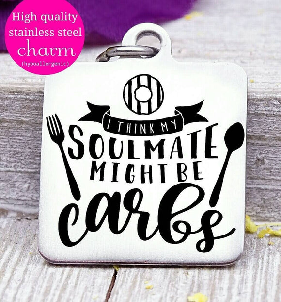 Carbs are my soulmate, soulmate, carbs, humor charm, Steel charm 20mm very high quality..Perfect for DIY projects