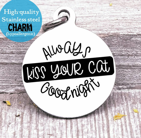 Always kiss your cat goodnight, cat, cat charm, Steel charm 20mm very high quality..Perfect for DIY projects