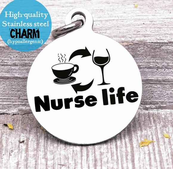 Nurse, nurse life charm, nurse, nursing, nurse charm, Steel charm 20mm very high quality..Perfect for DIY projects