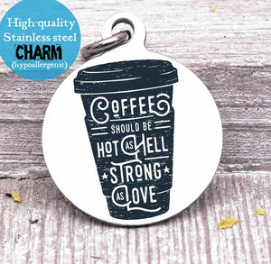 Coffee charm, hot as hell, coffee, strong as love, Steel charm 20mm very high quality..Perfect for DIY projects