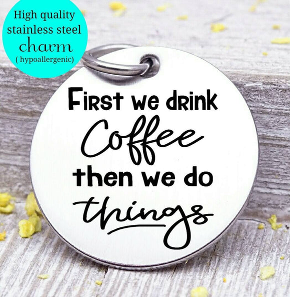 Coffee first, coffee first charm, coffee charm, l love coffee, Steel charm 20mm very high quality..Perfect for DIY projects