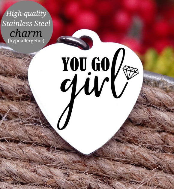 You Go Girl, You got this, inspirational, empower, you got this charm, Steel charm 20mm very high quality..Perfect for DIY projects