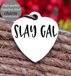 Slay gal, slay like me charm, Steel charm 20mm very high quality..Perfect for DIY projects