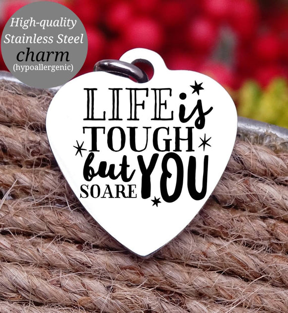 Life is tough but so are you, life is tough, you are tough charm, Steel charm 20mm very high quality..Perfect for DIY projects