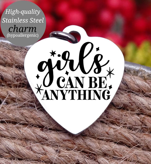 Girls can be anything, inspirational, empower, be anything charm, Steel charm 20mm very high quality..Perfect for DIY projects
