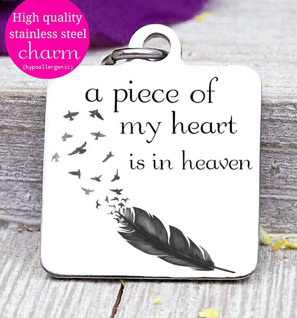 A Piece of my heart is in heaven charm, memorial charm, steel charm 20mm very high quality..Perfect for jewery making and other DIY projects