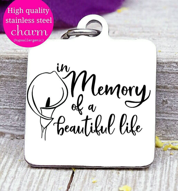 In memory of a beautiful life, memorial, memorial charm, flower, Steel charm 20mm very high quality..Perfect for DIY projects