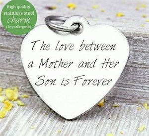 The love between a mother and her son is forever, mother son, charm, Steel charm 20mm very high quality..Perfect for DIY projects