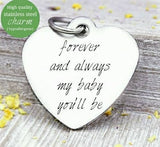 Forever and always my baby you'll be Stainless steel charm 20mm very high quality..Perfect for jewery making and other DIY projects