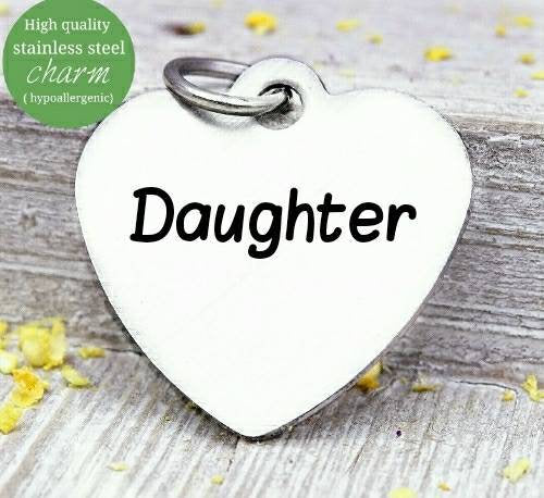 Daughter, Daughter charm, my daughter charm, steel charm 20mm very high quality..Perfect for jewery making and other DIY projects