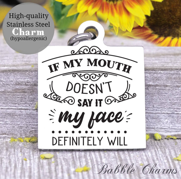 If my mouth doesn't say it my face will, face charm, Steel charm 20mm very high quality..Perfect for DIY projects