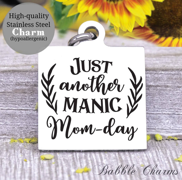 Just another manic mom day, manic, mom day charm, Steel charm 20mm very high quality..Perfect for DIY projects