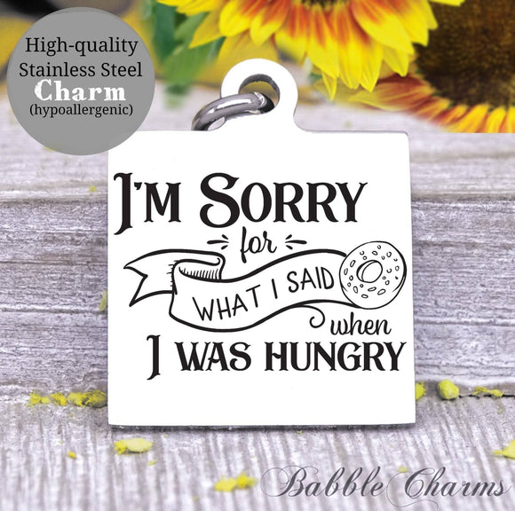 I'm sorry for what I said when I was hungry, cooking, hungry charm, hungry, Steel charm 20mm very high quality..Perfect for DIY projects