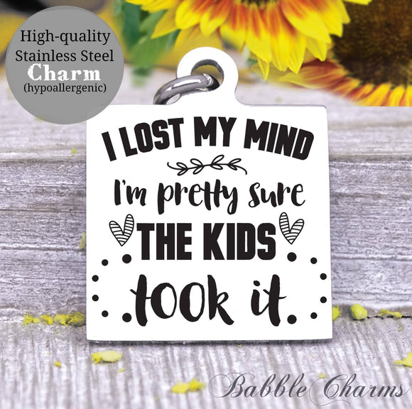 I lost my mind, kids took it, my mind, sarcasm charm, Steel charm 20mm very high quality..Perfect for DIY projects