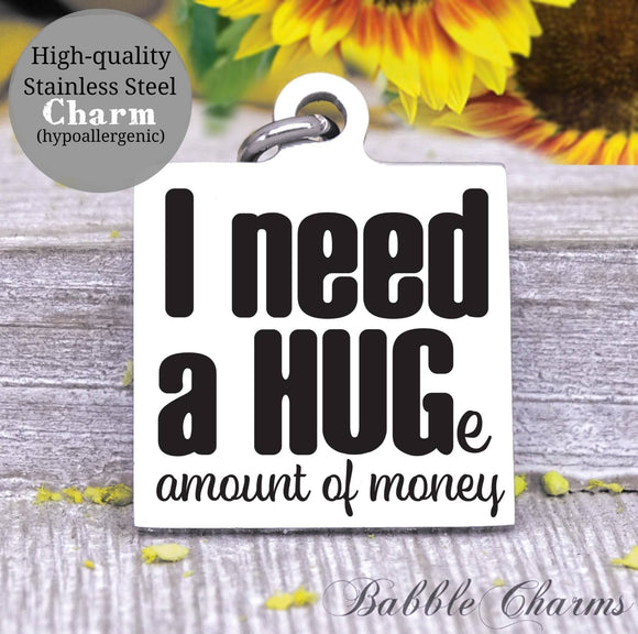 I need money, I need a hug, sarcasm charm, Steel charm 20mm very high quality..Perfect for DIY projects