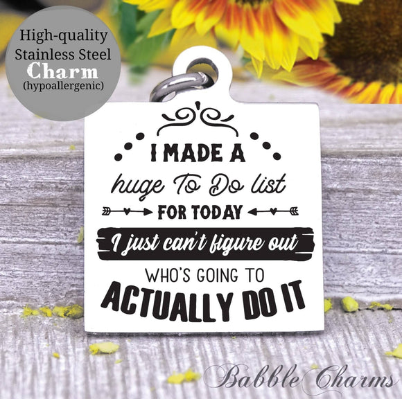 Big to do list, to do list, sarcasm charm, Steel charm 20mm very high quality..Perfect for DIY projects