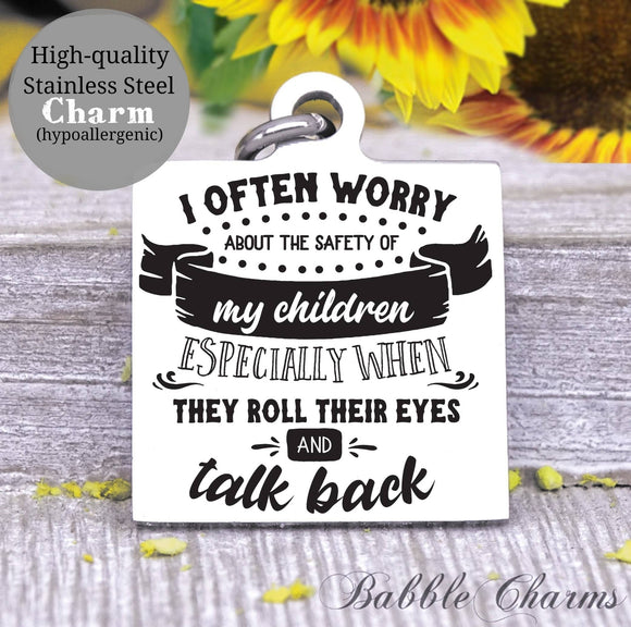 I worry about my kids when they talk back, kids, mom, mommin charm, Steel charm 20mm very high quality..Perfect for DIY projects