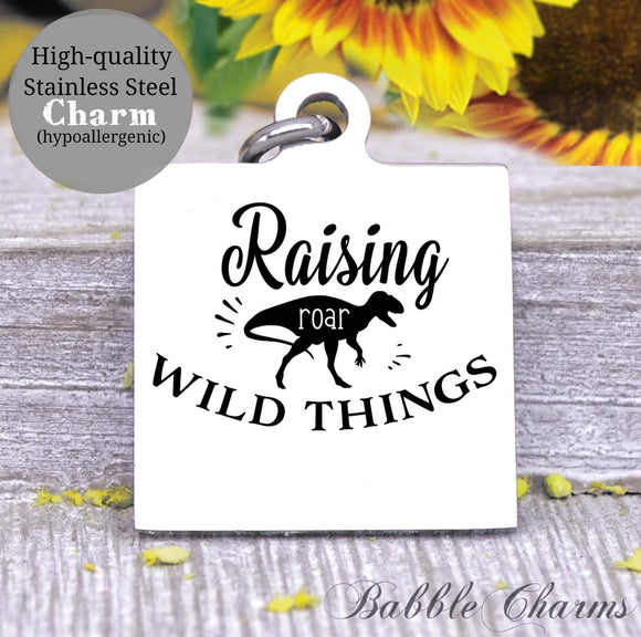 Raising wild things, wild things, dinosaur, mom charm, mama, mom charms, Steel charm 20mm very high quality..Perfect for DIY projects