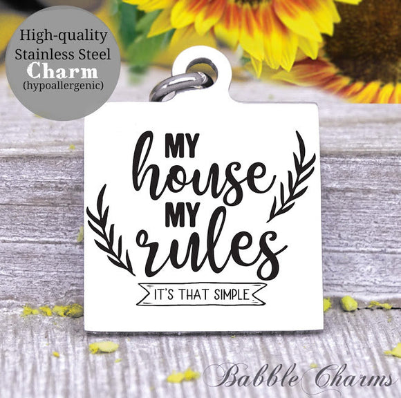 My house, my rules, moms rules, moms house, mom charm, Steel charm 20mm very high quality..Perfect for DIY projects