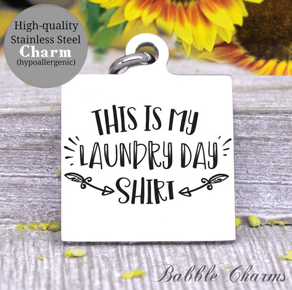 This is my laundry day shirt, laundry, mom, mom charm, Steel charm 20mm very high quality..Perfect for DIY projects