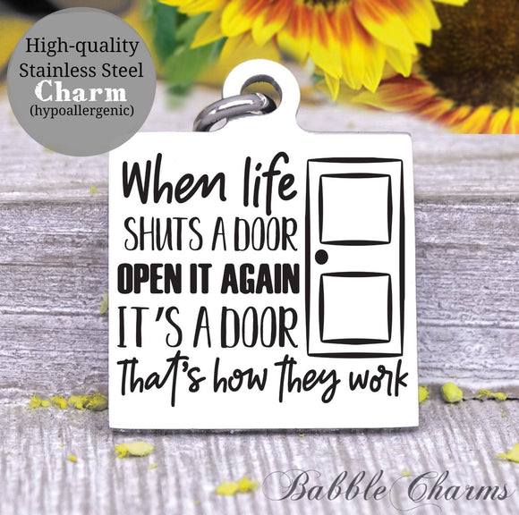 When life shuts a door open it again, door, open door, mom, mom charm, Steel charm 20mm very high quality..Perfect for DIY projects