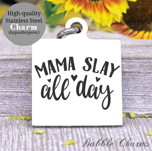 Mama Slay all day, mom slay, slay it, mommin, mom, mom charm, Steel charm 20mm very high quality..Perfect for DIY projects