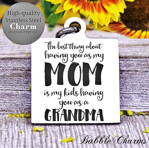Best thing about mom, grandma, grandma charm, mom, mom charm, Steel charm 20mm very high quality..Perfect for DIY projects