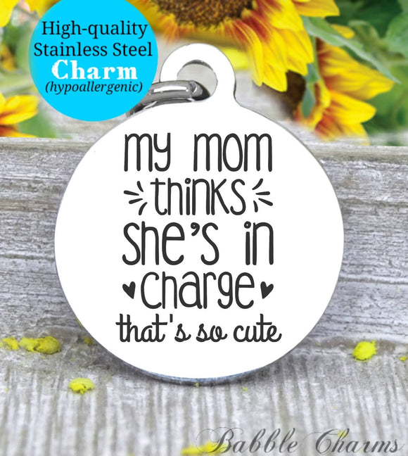My mom thinks she is in charge, kid, kid boss, mom, mom charm, Steel charm 20mm very high quality..Perfect for DIY projects