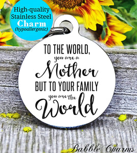 To the world you are a mother, family, mom, mom charm, Steel charm 20mm very high quality..Perfect for DIY projects