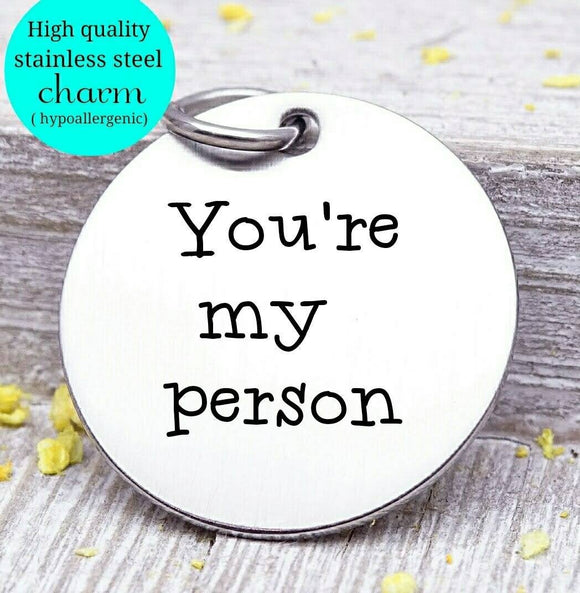 You're my person, you're my person charm, Steel charm 20mm very high quality..Perfect for DIY projects