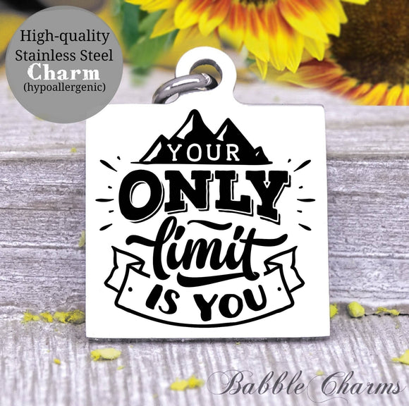 Your only limit is you, no limits, inspirational, inspire charm, Steel charm 20mm very high quality..Perfect for DIY projects
