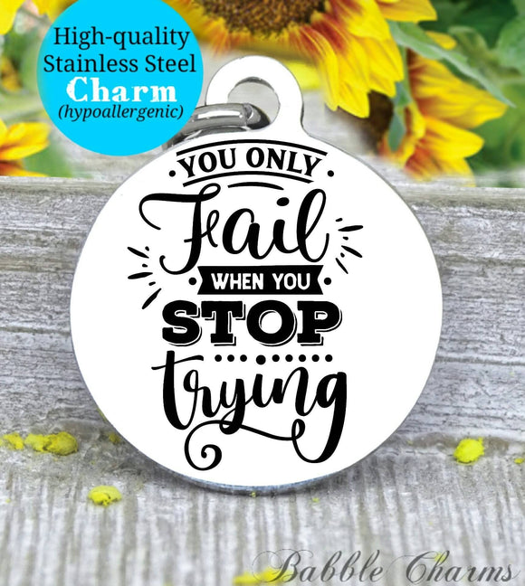 You only fail when you stop trying, keep trying, inspirational, inspire charm, Steel charm 20mm very high quality..Perfect for DIY projects