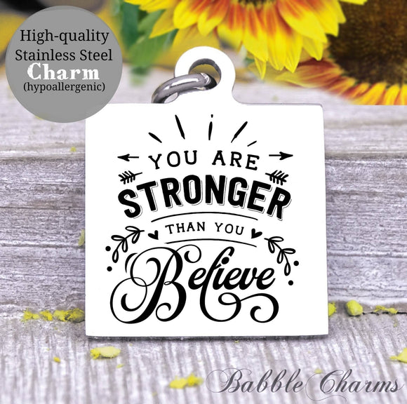 You are stronger than you believe, strong, inspirational, inspire charm, Steel charm 20mm very high quality..Perfect for DIY projects