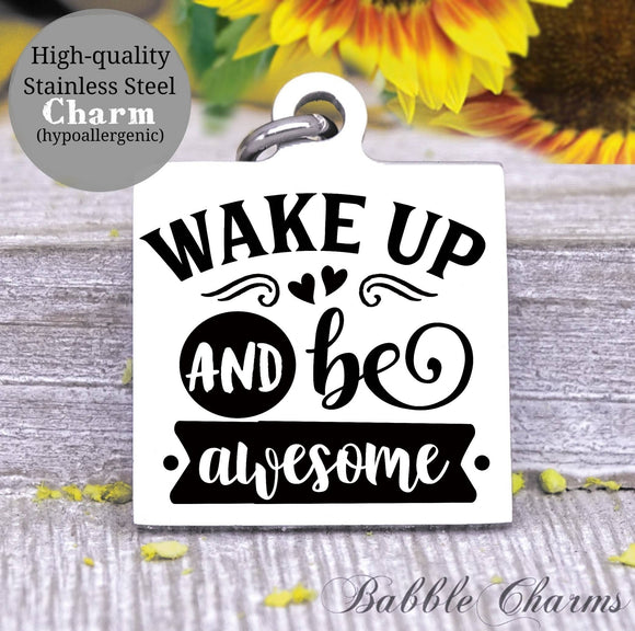 Wake up and be awesome, be awesome, inspirational, inspire charm, Steel charm 20mm very high quality..Perfect for DIY projects