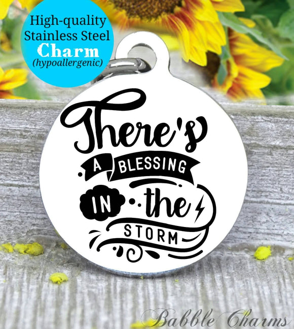 There's a blessing in the storm, blessing, storm, inspirational charm, Steel charm 20mm very high quality..Perfect for DIY projects